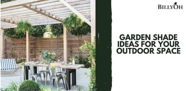 Garden Shade Ideas For Your Outdoor Space