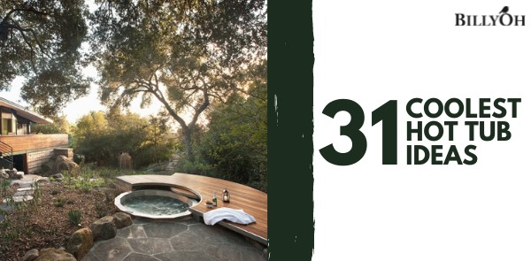 A curated list of 31 cool hot tub ideas for outdoor use!