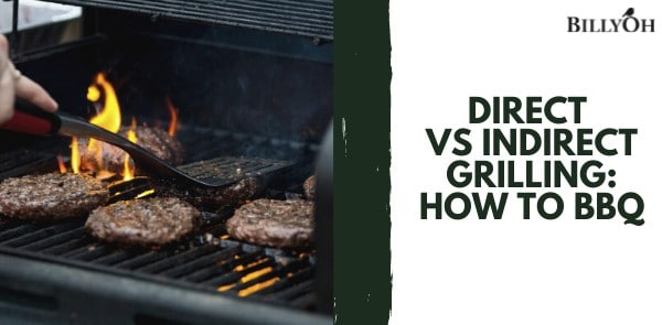 Direct vs Indirect grilling method of BBQ
