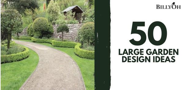 50 Large Garden Design Ideas